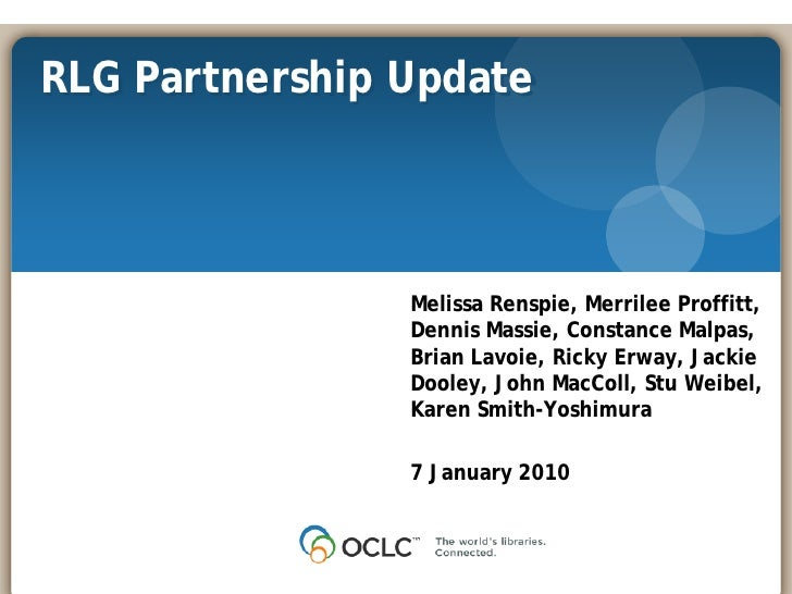 RLG Partnership Update                    Melissa Renspie, Merrilee Proffitt,                 Dennis Massie, Constance Mal...