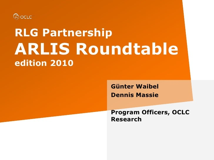 RLG PartnershipARLIS Roundtableedition 2010<br />Günter Waibel<br />Dennis Massie<br />Program Officers, OCLC Research<br />