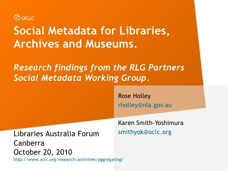 Social Metadata for Libraries, Archives and Museums. Research findings from the RLG Partners Social Metadata Working Group...