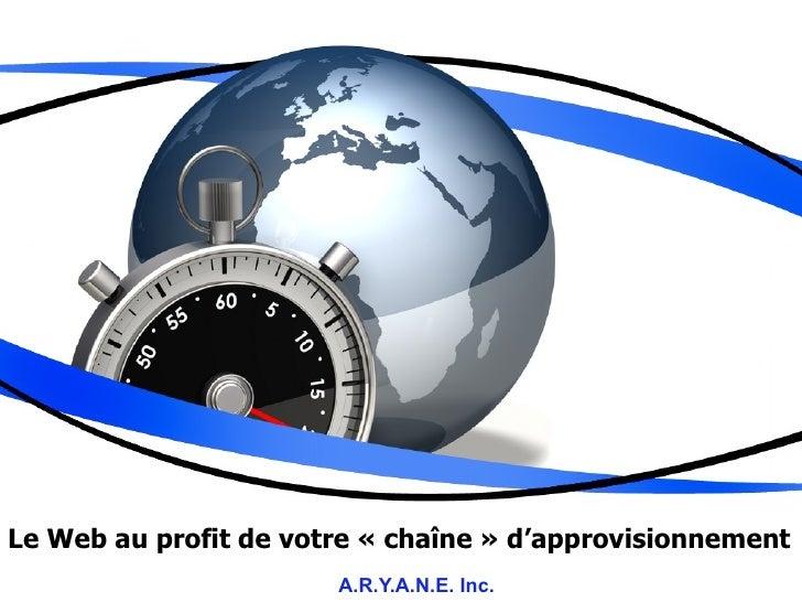 Le Web au profit de votre « chaîne » d'approvisionnement A.R.Y.A.N.E. Inc.