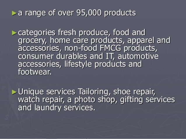 ►a range of over 95,000 products  ►categories fresh produce, food and  grocery, home care products, apparel and  accessori...