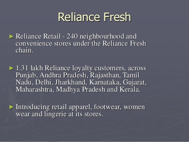Reliance Fresh  ► Reliance Retail - 240 neighbourhood and  convenience stores under the Reliance Fresh  chain.  ► 1.31 lak...