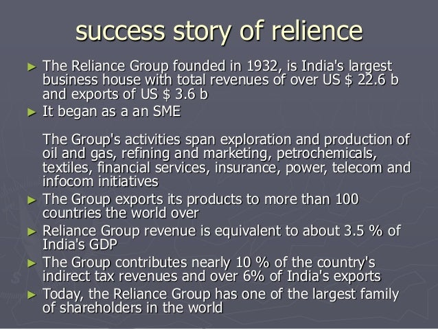 success story of relience  ► The Reliance Group founded in 1932, is India's largest  business house with total revenues of...