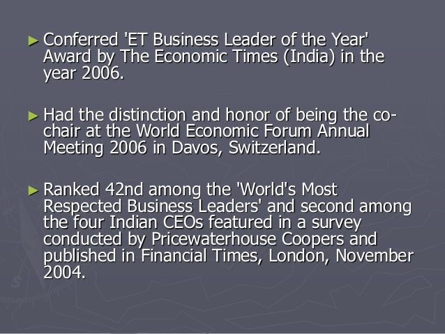 ► Conferred 'ET Business Leader of the Year'  Award by The Economic Times (India) in the  year 2006.  ► Had the distinctio...