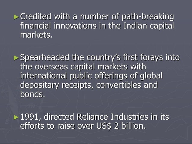 ►Credited with a number of path-breaking  financial innovations in the Indian capital  markets.  ►Spearheaded the country'...