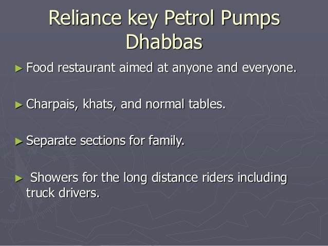 Reliance key Petrol Pumps  Dhabbas  ► Food restaurant aimed at anyone and everyone.  ► Charpais, khats, and normal tables....