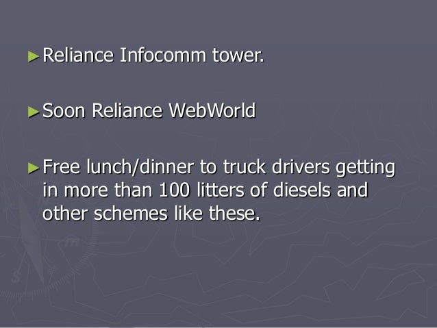 ►Reliance Infocomm tower.  ►Soon Reliance WebWorld  ►Free lunch/dinner to truck drivers getting  in more than 100 litters ...