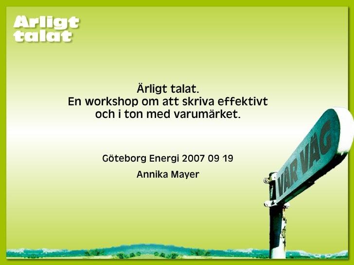 Ärligt talat. En workshop om att skriva effektivt     och i ton med varumärket.         Göteborg Energi 2007 09 19        ...