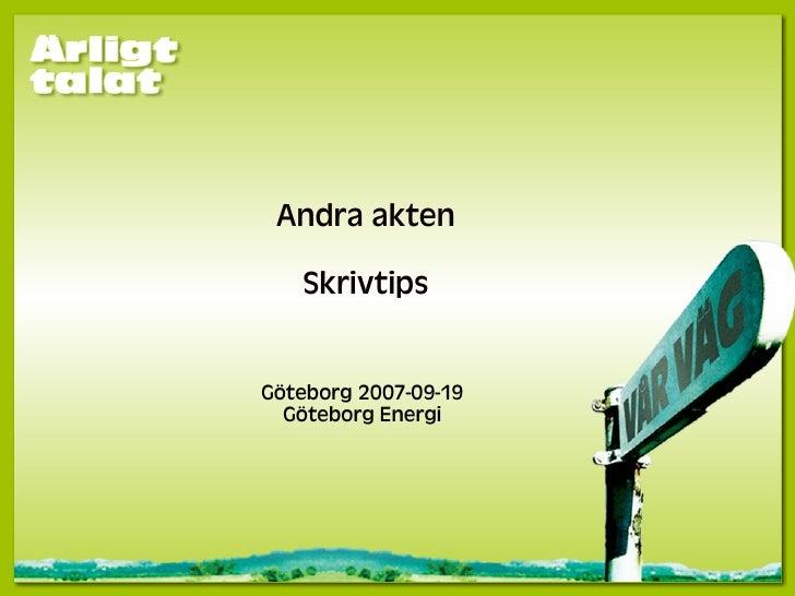 Andra akten     Skrivtips   Göteborg 2007-09-19   Göteborg Energi