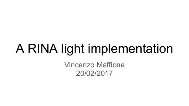 A RINA light implementation Vincenzo Maffione 20/02/2017