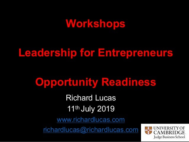Richard Lucas 11th July 2019 www.richardlucas.com richardlucas@richardlucas.com Workshops Leadership for Entrepreneurs Opp...