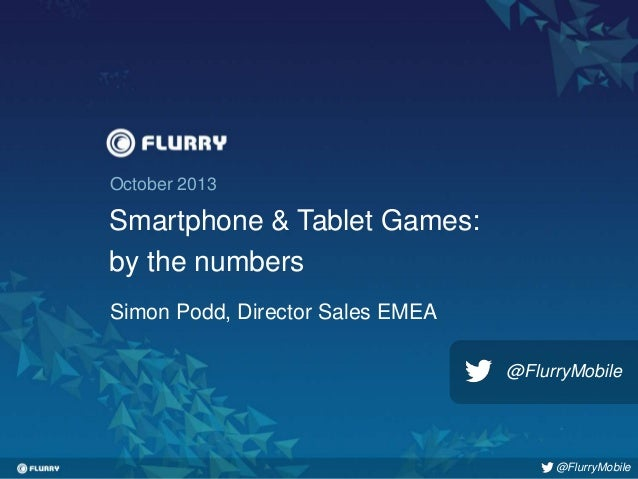 Title case / Helvetica 24. One line only. October 2013  Smartphone & Tablet Games: by the numbers Simon Podd, Director Sal...