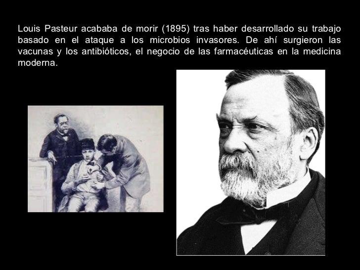 Louis Pasteur acababa de morir (1895) tras haber desarrollado su trabajo basado en el ataque a los microbios invasores. De...