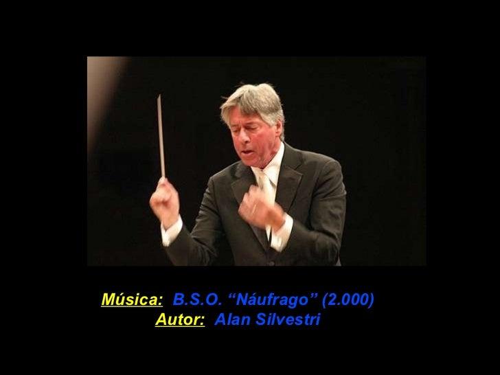 """Música:   B.S.O. """"Náufrago"""" (2.000) Autor:   Alan Silvestri"""