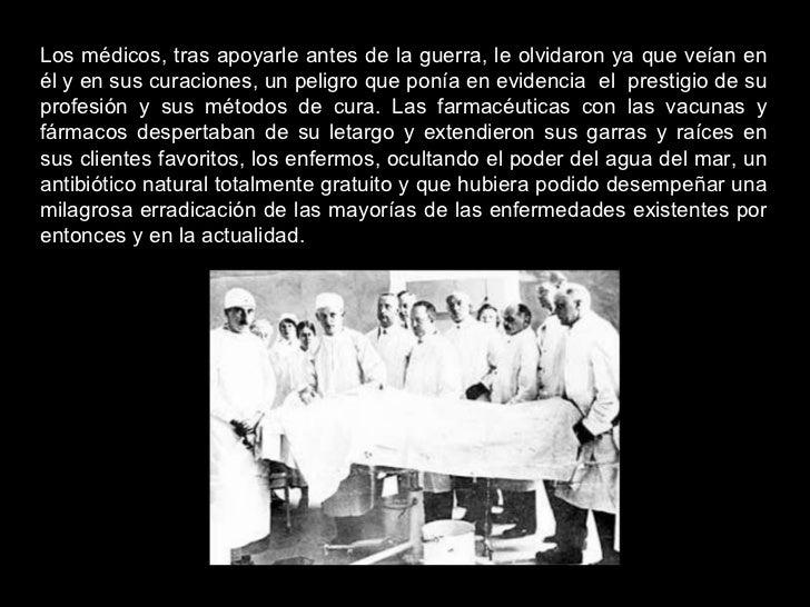 Los médicos, tras apoyarle antes de la guerra, le olvidaron ya que veían en él y en sus curaciones, un peligro que ponía e...