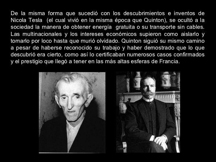 De la misma forma que sucedió con los descubrimientos e inventos de Nicola Tesla  (el cual vivió en la misma época que Qui...