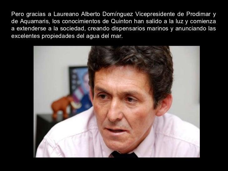 Pero gracias a Laureano Alberto Domínguez Vicepresidente de Prodimar y de Aquamaris, los conocimientos de Quinton han sali...