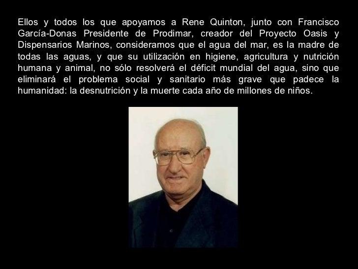 Ellos y todos los que apoyamos a Rene Quinton, junto con Francisco García-Donas Presidente de Prodimar, creador del Proyec...