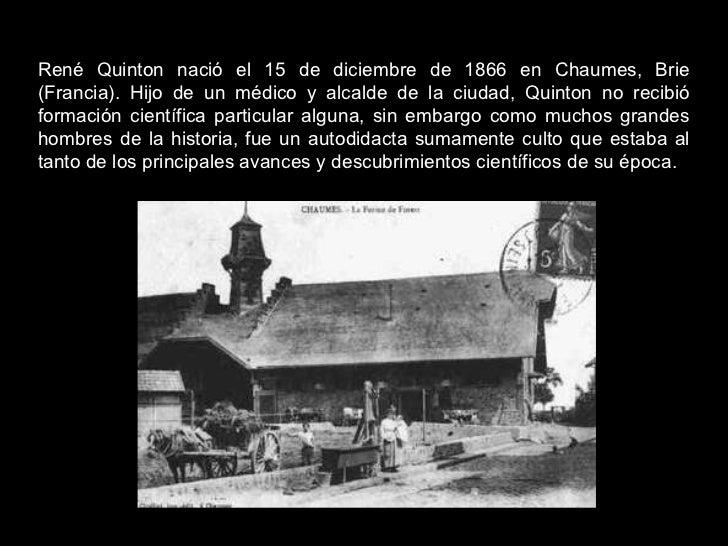 René Quinton nació el 15 de diciembre de 1866 en Chaumes, Brie (Francia). Hijo de un médico y alcalde de la ciudad, Quinto...
