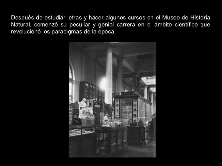 Después de estudiar letras y hacer algunos cursos en el Museo de Historia Natural, comenzó su peculiar y genial carrera en...