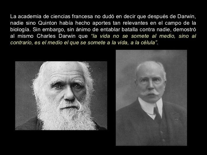 La academia de ciencias francesa no dudó en decir que después de Darwin, nadie sino Quinton había hecho aportes tan releva...