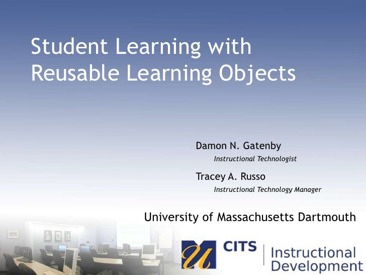Student Learning with Reusable Learning Objects<br />Damon N. GatenbyInstructional Technologist<br />Tracey A. RussoInstru...