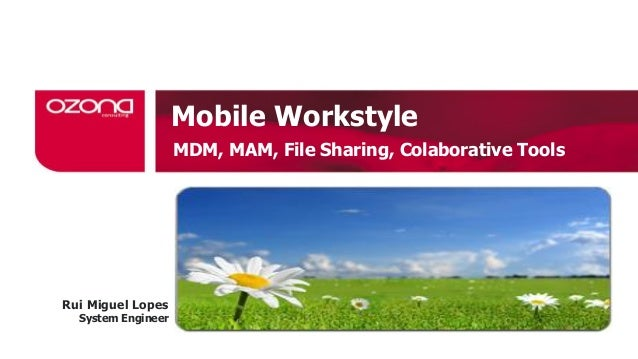 Mobile WorkstyleMDM, MAM, File Sharing, Colaborative ToolsRui Miguel LopesSystem Engineer