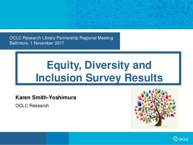 OCLC Research Library Partnership Regional Meeting Baltimore, 1 November 2017 Equity, Diversity and Inclusion Survey Resul...