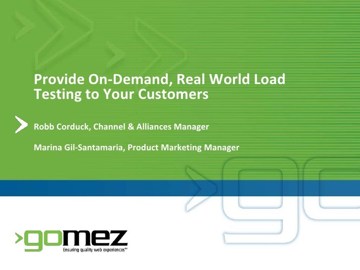 Provide On-Demand, Real World Load Testing to Your Customers<br />Robb Corduck, Channel & Alliances Manager<br />Marina Gi...
