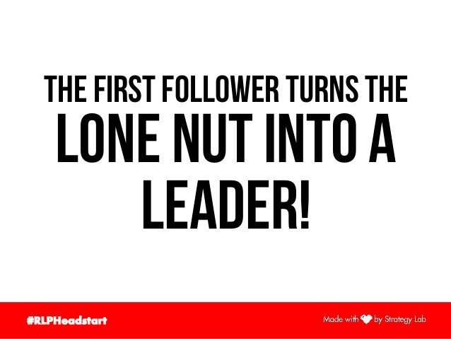 #RLPHeadstart  The first follower turns the lone nut into a leader!