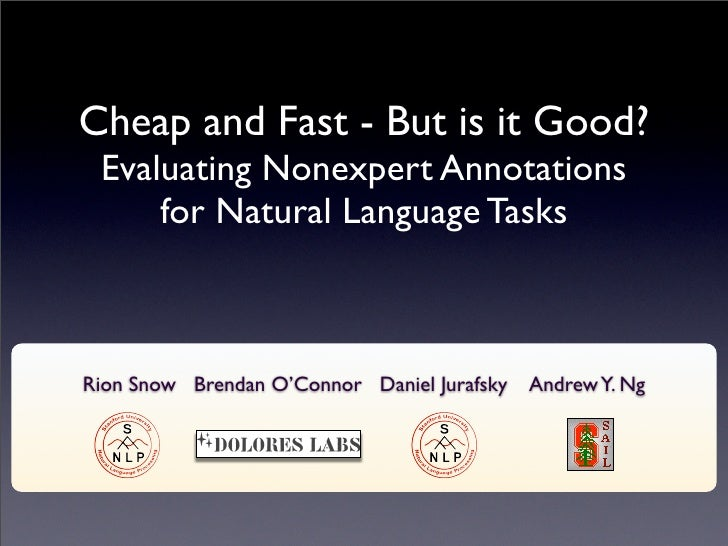 Cheap and Fast - But is it Good?  Evaluating Nonexpert Annotations      for Natural Language Tasks    Rion Snow Brendan O'...