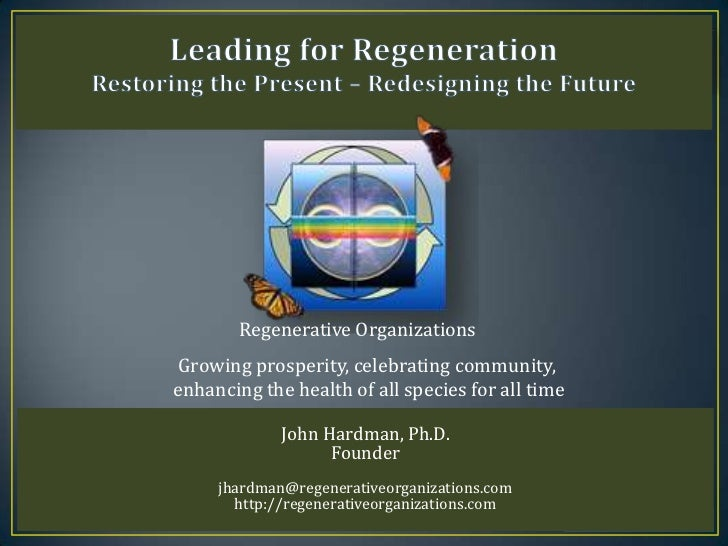 Regenerative OrganizationsGrowing prosperity, celebrating community,enhancing the health of all species for all time      ...