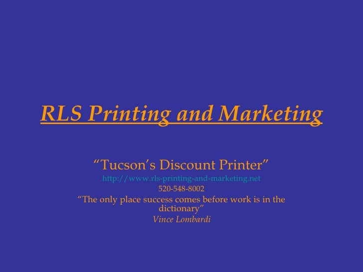 """RLS Printing and Marketing """" Tucson's Discount Printer"""" http://www.rls-printing-and-marketing.net 520-548-8002 """" The only ..."""