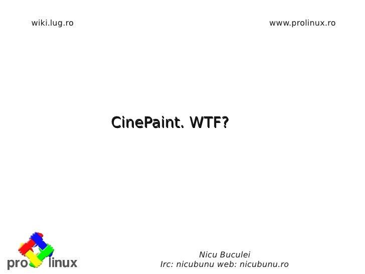wiki.lug.ro                                  www.prolinux.ro                   CinePaint. WTF?                            ...