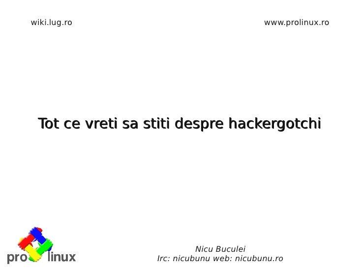 wiki.lug.ro                                www.prolinux.ro      Tot ce vreti sa stiti despre hackergotchi                 ...