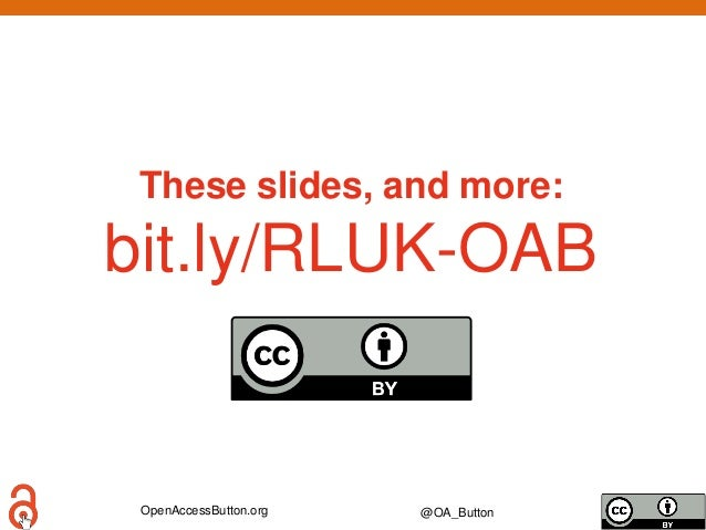 OpenAccessButton.org @OA_Button These slides, and more: bit.ly/RLUK-OAB