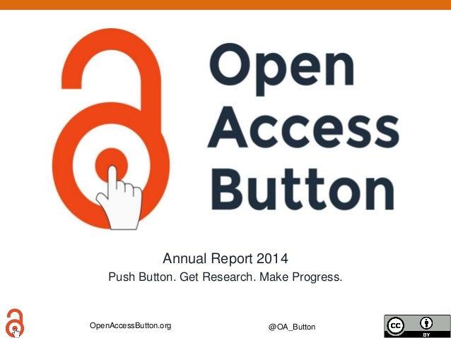 OpenAccessButton.org @OA_Button Annual Report 2014 Push Button. Get Research. Make Progress.