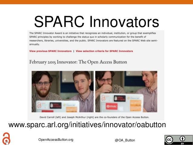 OpenAccessButton.org @OA_Button SPARC Innovators www.sparc.arl.org/initiatives/innovator/oabutton