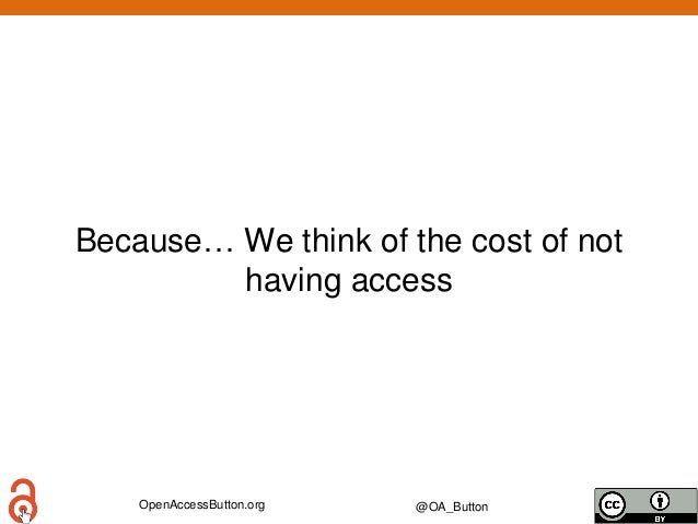 OpenAccessButton.org @OA_Button Because… We think of the cost of not having access