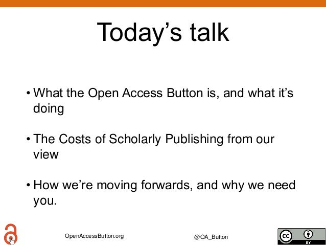 OpenAccessButton.org @OA_Button Today's talk • What the Open Access Button is, and what it's doing • The Costs of Scholarl...