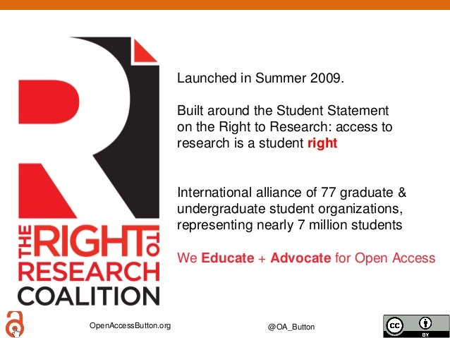 OpenAccessButton.org @OA_Button Launched in Summer 2009. Built around the Student Statement on the Right to Research: acce...