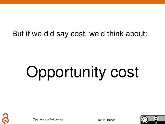OpenAccessButton.org @OA_Button But if we did say cost, we'd think about: Opportunity cost