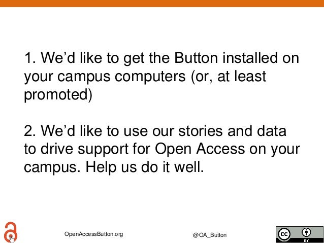 OpenAccessButton.org @OA_Button 1. We'd like to get the Button installed on your campus computers (or, at least promoted) ...