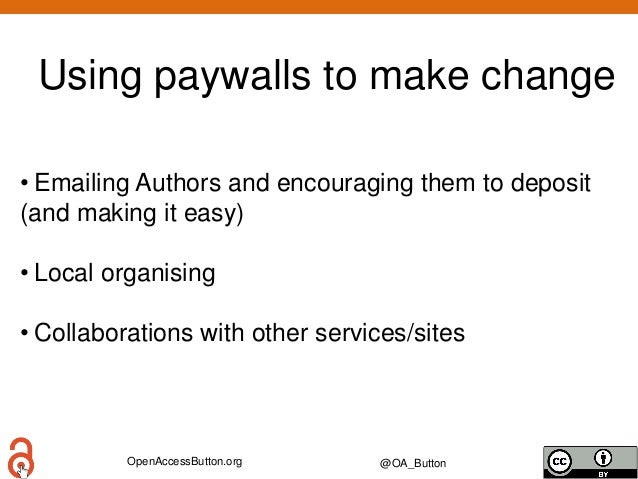 OpenAccessButton.org @OA_Button Using paywalls to make change • Emailing Authors and encouraging them to deposit (and maki...