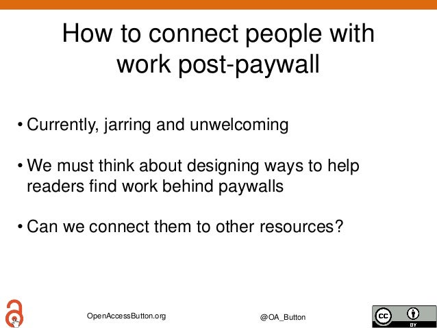 OpenAccessButton.org @OA_Button How to connect people with work post-paywall • Currently, jarring and unwelcoming • We mus...