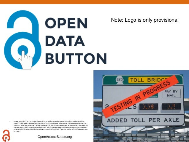 OpenAccessButton.org @OA_Button Note: Logo is only provisional • Image is CC-BY-NC from https://www.flickr.com/photos/wsdo...