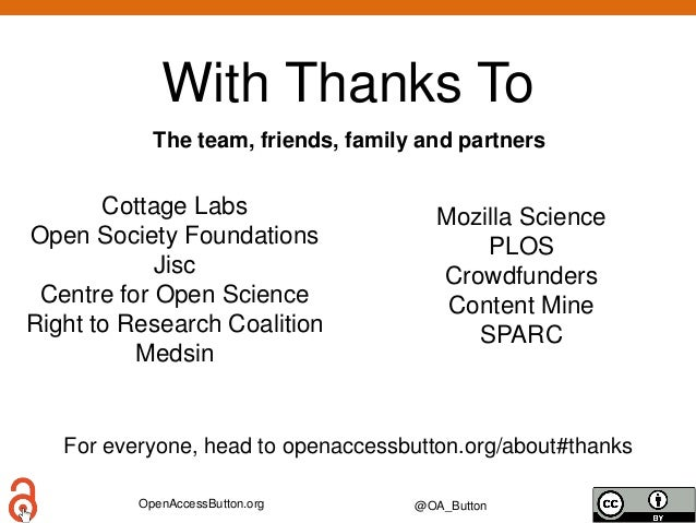 OpenAccessButton.org @OA_Button With Thanks To Cottage Labs Open Society Foundations Jisc Centre for Open Science Right to...