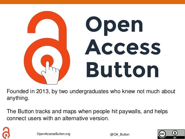 OpenAccessButton.org @OA_Button Founded in 2013, by two undergraduates who knew not much about anything. The Button tracks...