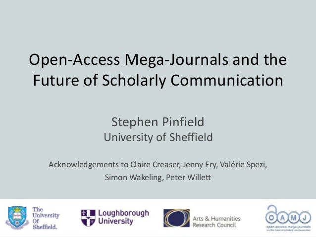 Open-Access Mega-Journals and the Future of Scholarly Communication Stephen Pinfield University of Sheffield Acknowledgeme...