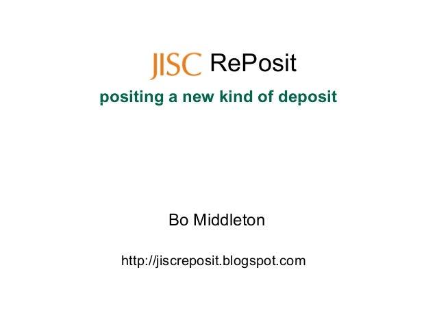 RePosit positing a new kind of depositpositing a new kind of deposit http://jiscreposit.blogspot.com Bo Middleton